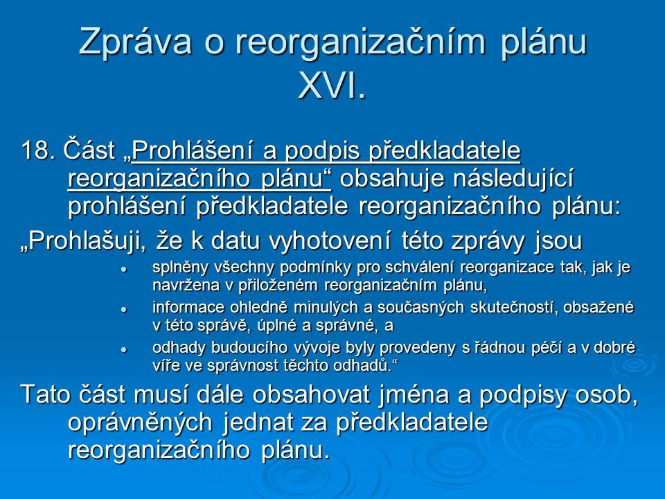 """Zpráva o reorganizačním plánu XVI. 18. Část """"Prohlášení a podpis předkladatele reorganizačního plánu"""" obsahuje následující prohlášení předkladatele re"""