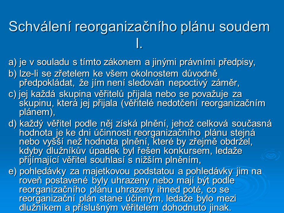 Schválení reorganizačního plánu soudem I. a) je v souladu s tímto zákonem a jinými právními předpisy, b) lze-li se zřetelem ke všem okolnostem důvodně