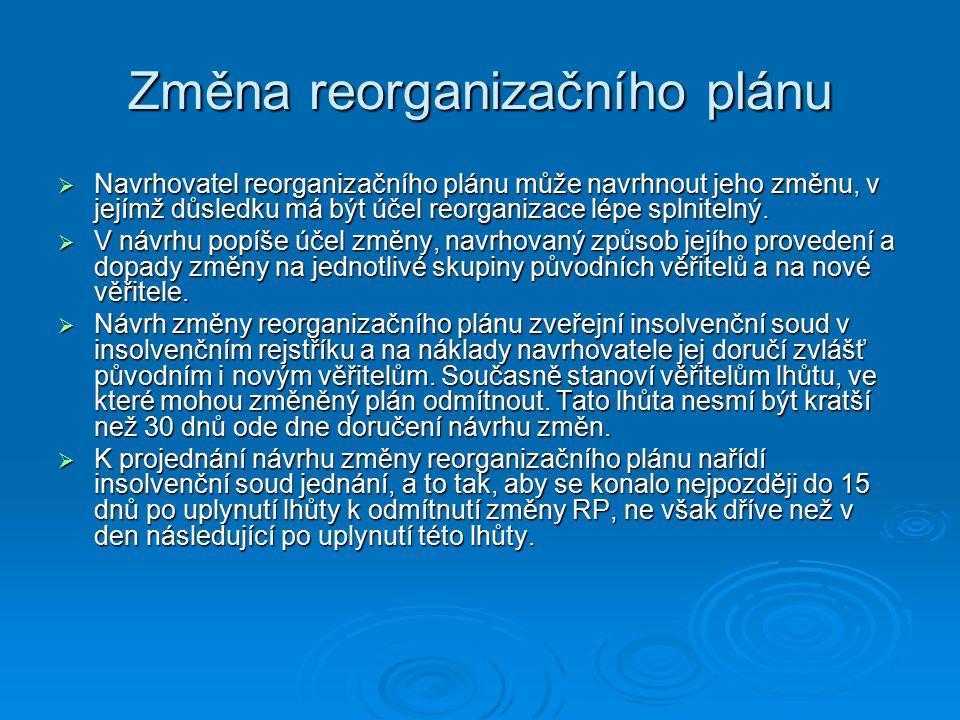 Změna reorganizačního plánu  Navrhovatel reorganizačního plánu může navrhnout jeho změnu, v jejímž důsledku má být účel reorganizace lépe splnitelný.