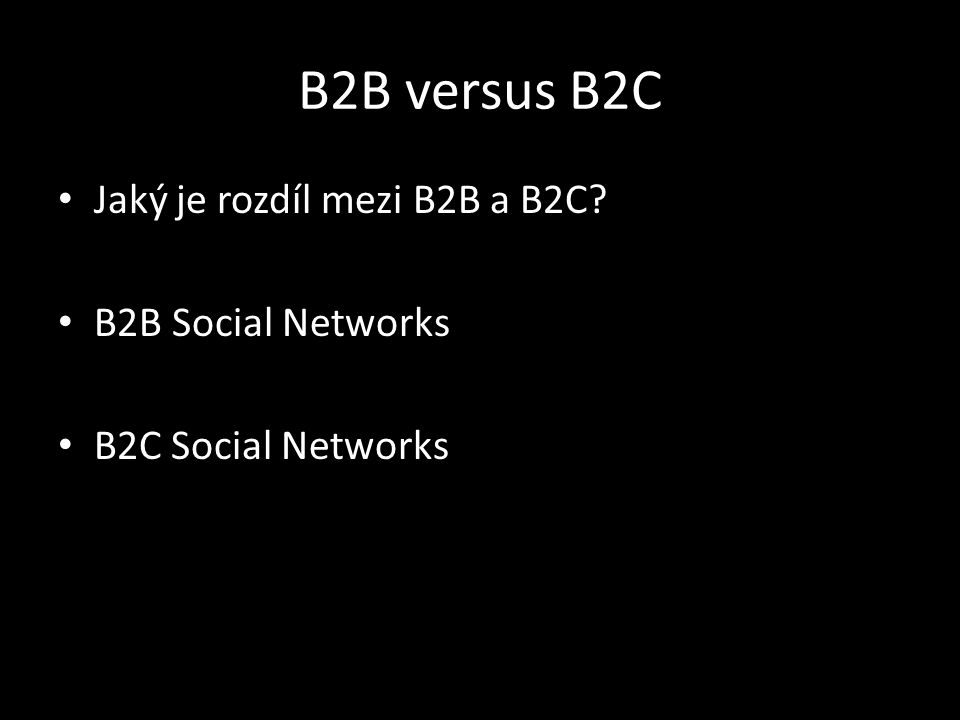 B2B versus B2C Jaký je rozdíl mezi B2B a B2C B2B Social Networks B2C Social Networks