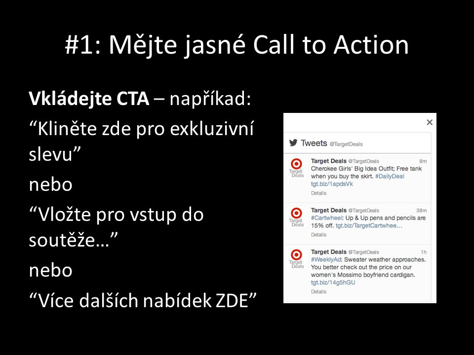 #1: Mějte jasné Call to Action Vkládejte CTA – napříkad: Kliněte zde pro exkluzivní slevu nebo Vložte pro vstup do soutěže… nebo Více dalších nabídek ZDE