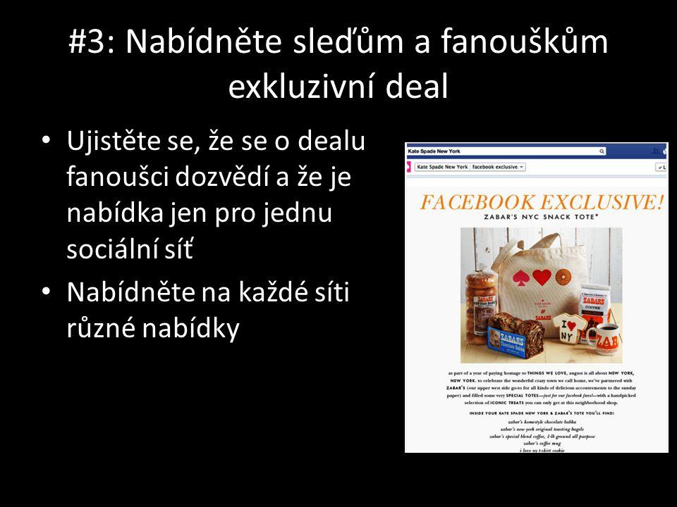 #3: Nabídněte sleďům a fanouškům exkluzivní deal Ujistěte se, že se o dealu fanoušci dozvědí a že je nabídka jen pro jednu sociální síť Nabídněte na každé síti různé nabídky