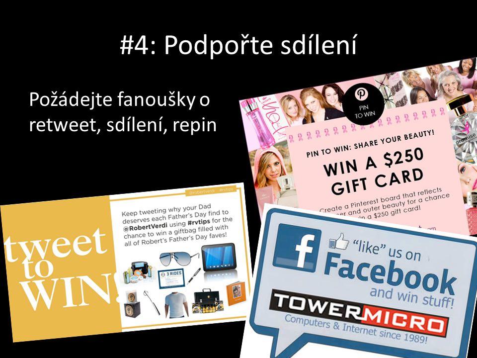 #4: Podpořte sdílení Požádejte fanoušky o retweet, sdílení, repin