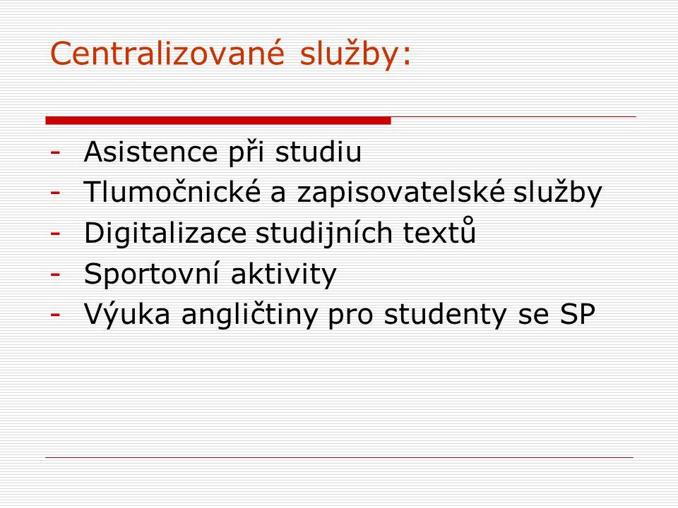 Centralizované služby: -Asistence při studiu -Tlumočnické a zapisovatelské služby -Digitalizace studijních textů -Sportovní aktivity -Výuka angličtiny pro studenty se SP