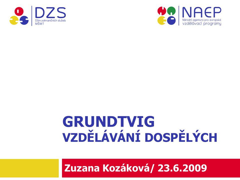 GRUNDTVIG VZDĚLÁVÁNÍ DOSPĚLÝCH Zuzana Kozáková/ 23.6.2009