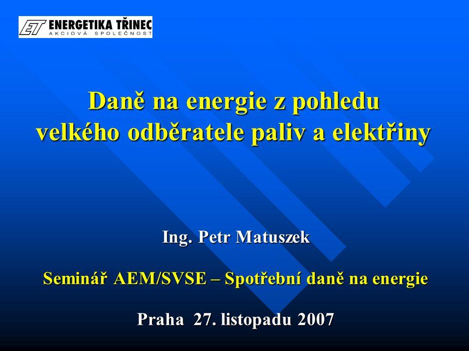 Daně na energie z pohledu velkého odběratele paliv a elektřiny Ing.