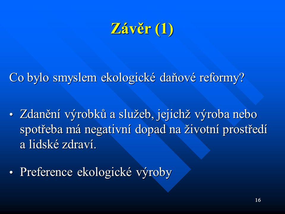 16 Závěr (1) Co bylo smyslem ekologické daňové reformy.