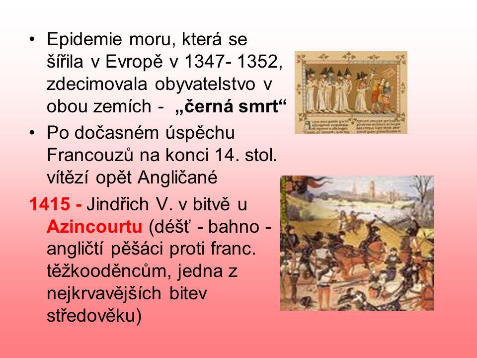 """Epidemie moru, která se šířila v Evropě v 1347- 1352, zdecimovala obyvatelstvo v obou zemích - """"černá smrt Po dočasném úspěchu Francouzů na konci 14."""