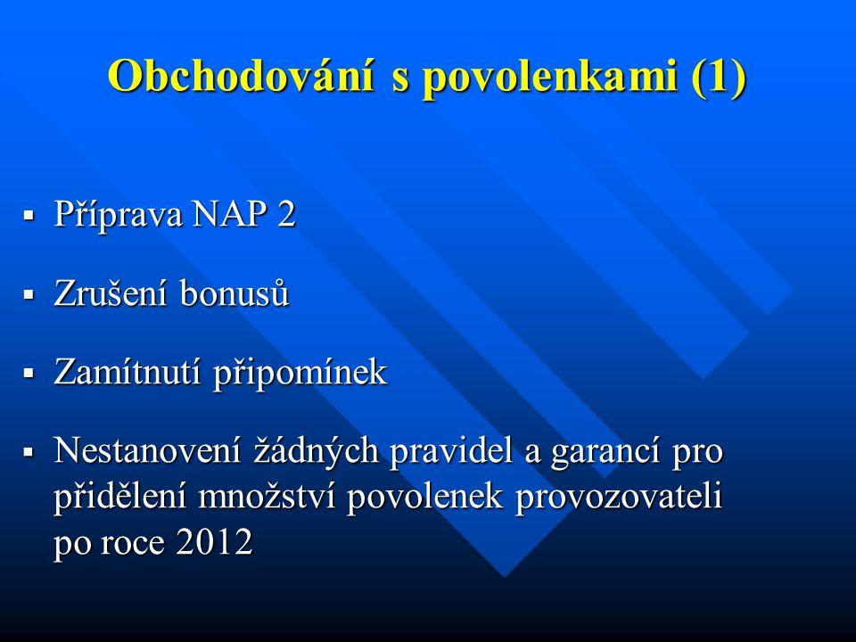 Obchodování s povolenkami (1)  Příprava NAP 2  Zrušení bonusů  Zamítnutí připomínek  Nestanovení žádných pravidel a garancí pro přidělení množství povolenek provozovateli po roce 2012