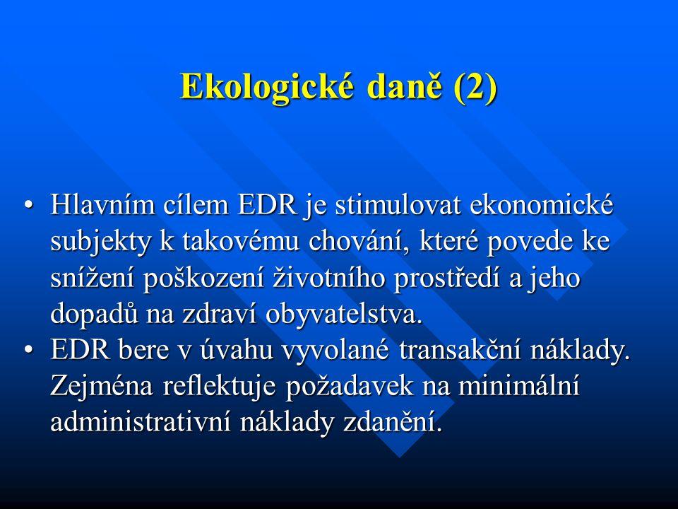 Ekologické daně (2) Hlavním cílem EDR je stimulovat ekonomické subjekty k takovému chování, které povede ke snížení poškození životního prostředí a jeho dopadů na zdraví obyvatelstva.Hlavním cílem EDR je stimulovat ekonomické subjekty k takovému chování, které povede ke snížení poškození životního prostředí a jeho dopadů na zdraví obyvatelstva.