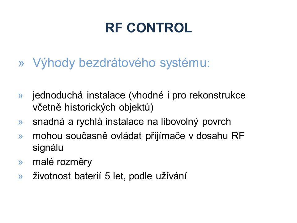 RF CONTROL »Výhody bezdrátového systému : »jednoduchá instalace (vhodné i pro rekonstrukce včetně historických objektů) »snadná a rychlá instalace na libovolný povrch »mohou současně ovládat přijímače v dosahu RF signálu »malé rozměry »životnost baterií 5 let, podle užívání