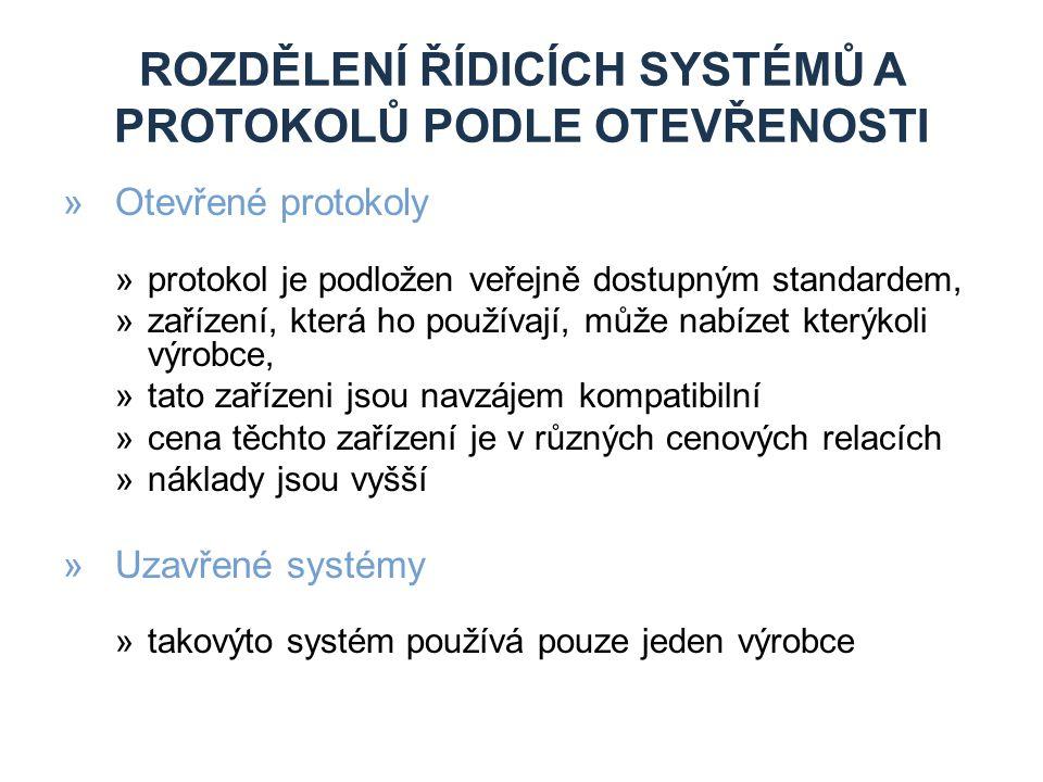 ROZDĚLENÍ ŘÍDICÍCH SYSTÉMŮ A PROTOKOLŮ PODLE OTEVŘENOSTI »Otevřené protokoly »protokol je podložen veřejně dostupným standardem, »zařízení, která ho používají, může nabízet kterýkoli výrobce, »tato zařízeni jsou navzájem kompatibilní »cena těchto zařízení je v různých cenových relacích »náklady jsou vyšší »Uzavřené systémy »takovýto systém používá pouze jeden výrobce