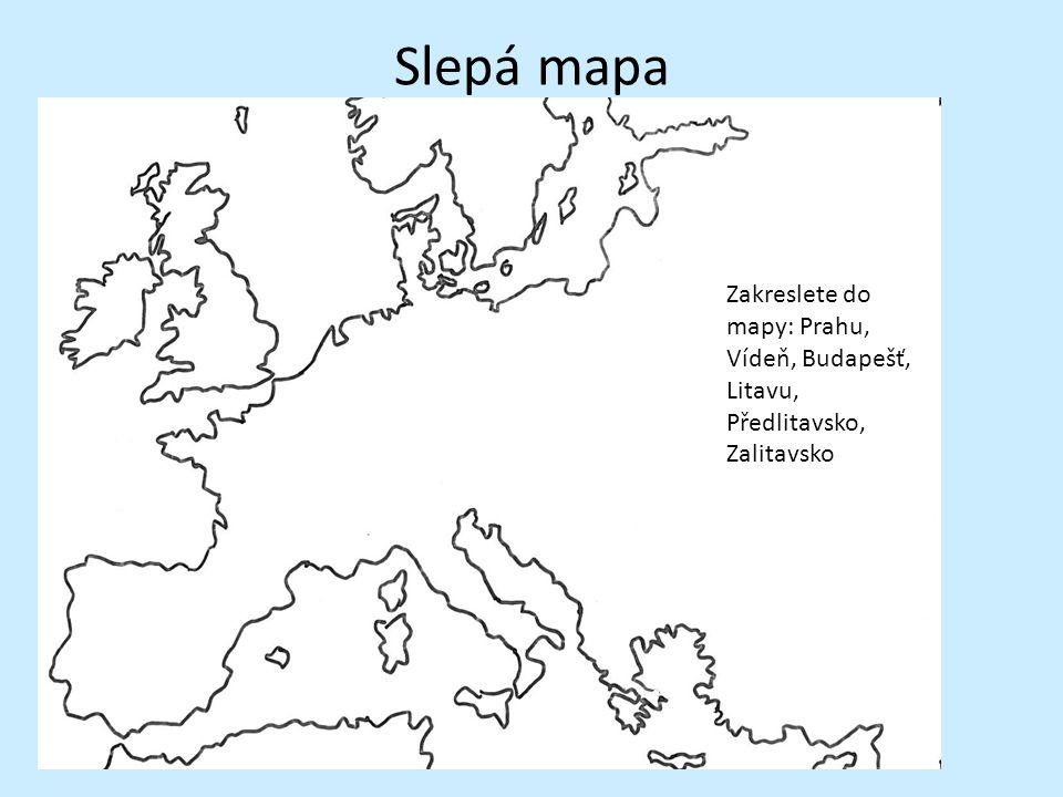 Slepá mapa Zakreslete do mapy: Prahu, Vídeň, Budapešť, Litavu, Předlitavsko, Zalitavsko