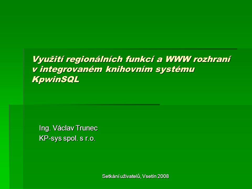 Setkání uživatelů, Vsetín 2008 Využití regionálních funkcí a WWW rozhraní v integrovaném knihovním systému KpwinSQL Ing.