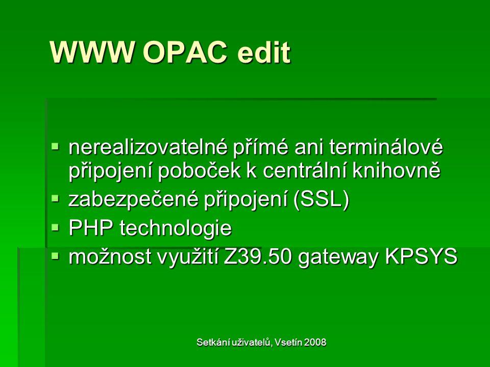 Setkání uživatelů, Vsetín 2008 WWW OPAC edit  nerealizovatelné přímé ani terminálové připojení poboček k centrální knihovně  zabezpečené připojení (SSL)  PHP technologie  možnost využití Z39.50 gateway KPSYS