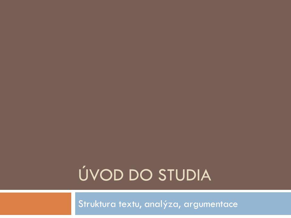 ÚVOD DO STUDIA Struktura textu, analýza, argumentace