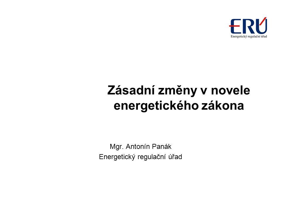 Zásadní změny v novele energetického zákona Mgr. Antonín Panák Energetický regulační úřad