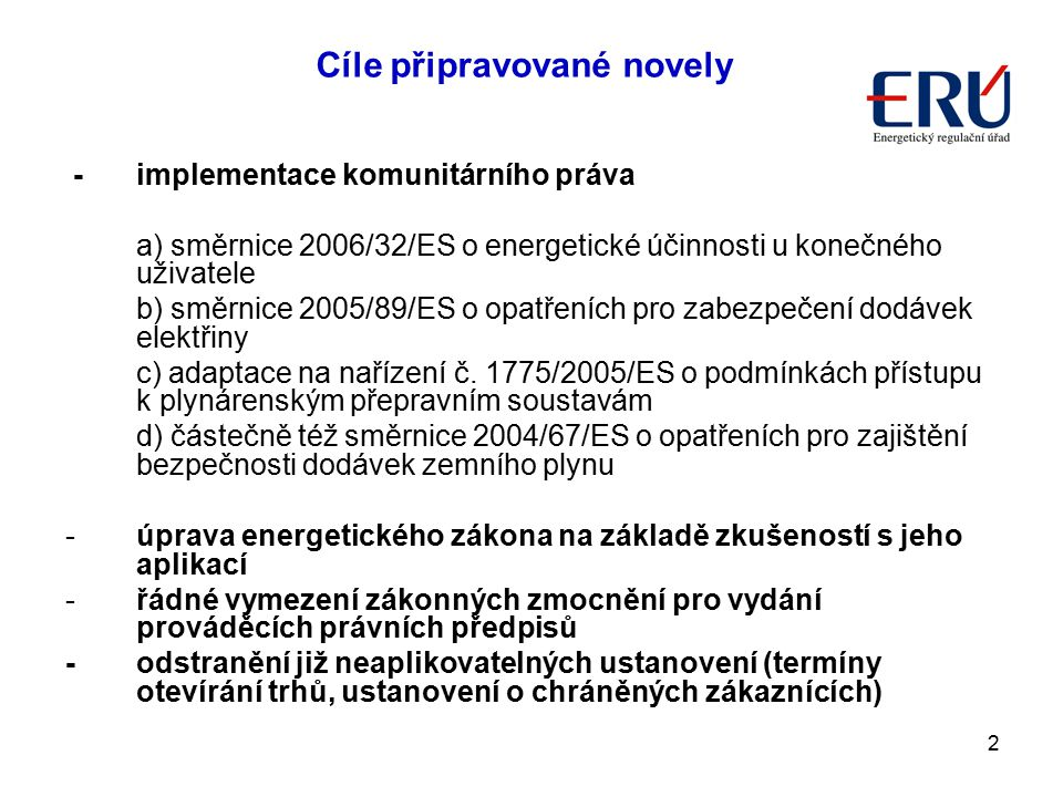 2 - implementace komunitárního práva a) směrnice 2006/32/ES o energetické účinnosti u konečného uživatele b) směrnice 2005/89/ES o opatřeních pro zabe