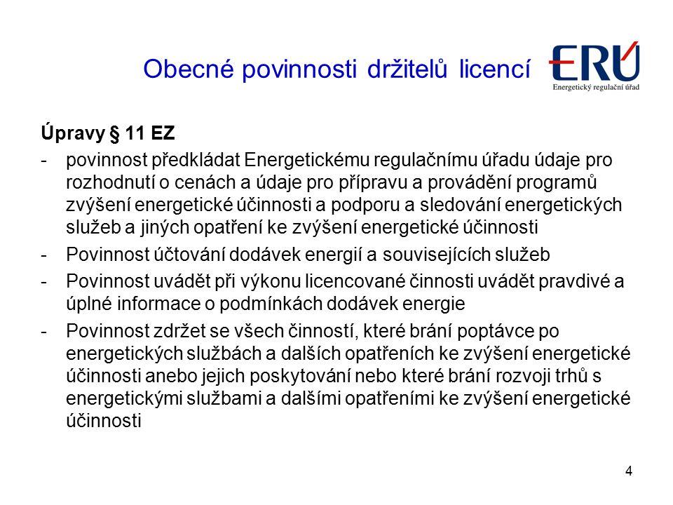 4 Obecné povinnosti držitelů licencí Úpravy § 11 EZ -povinnost předkládat Energetickému regulačnímu úřadu údaje pro rozhodnutí o cenách a údaje pro př