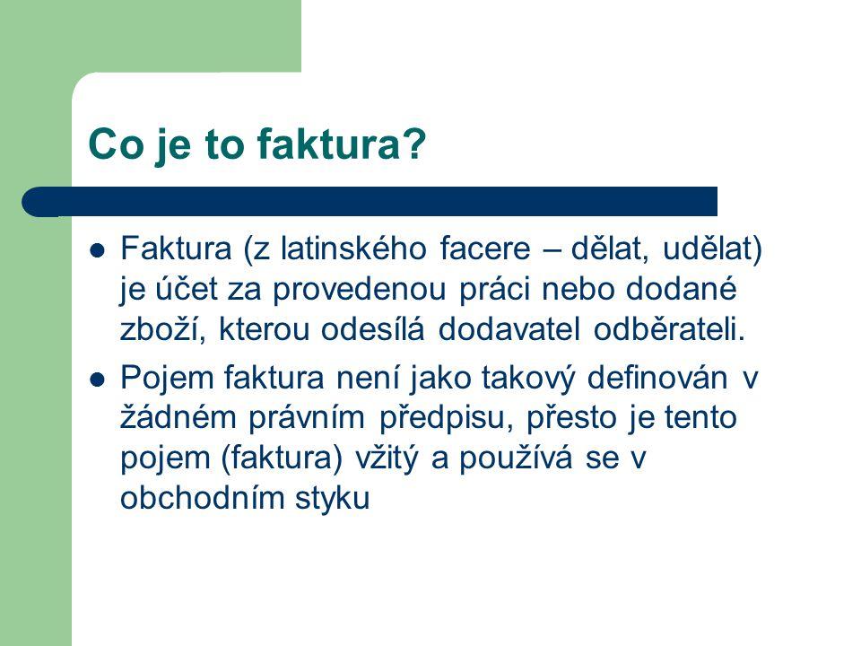 Co je to faktura? Faktura (z latinského facere – dělat, udělat) je účet za provedenou práci nebo dodané zboží, kterou odesílá dodavatel odběrateli. Po