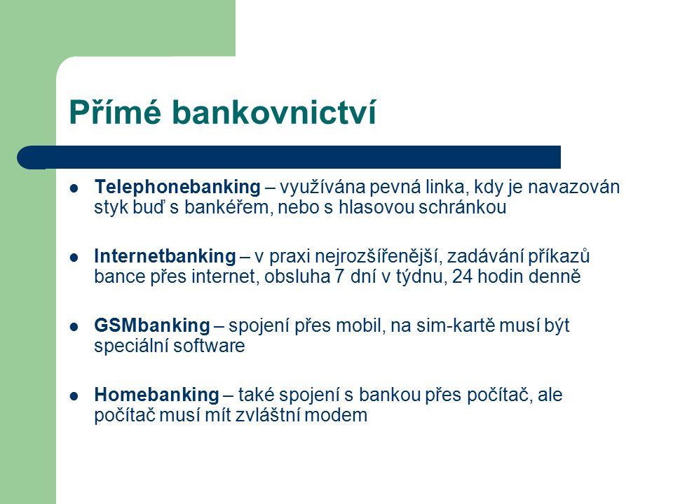 Přímé bankovnictví Telephonebanking – využívána pevná linka, kdy je navazován styk buď s bankéřem, nebo s hlasovou schránkou Internetbanking – v praxi
