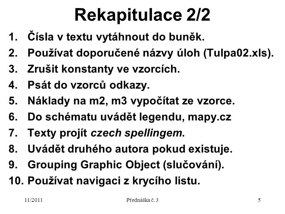 11/2011Přednáška č. 35 Rekapitulace 2/2 1.Čísla v textu vytáhnout do buněk.