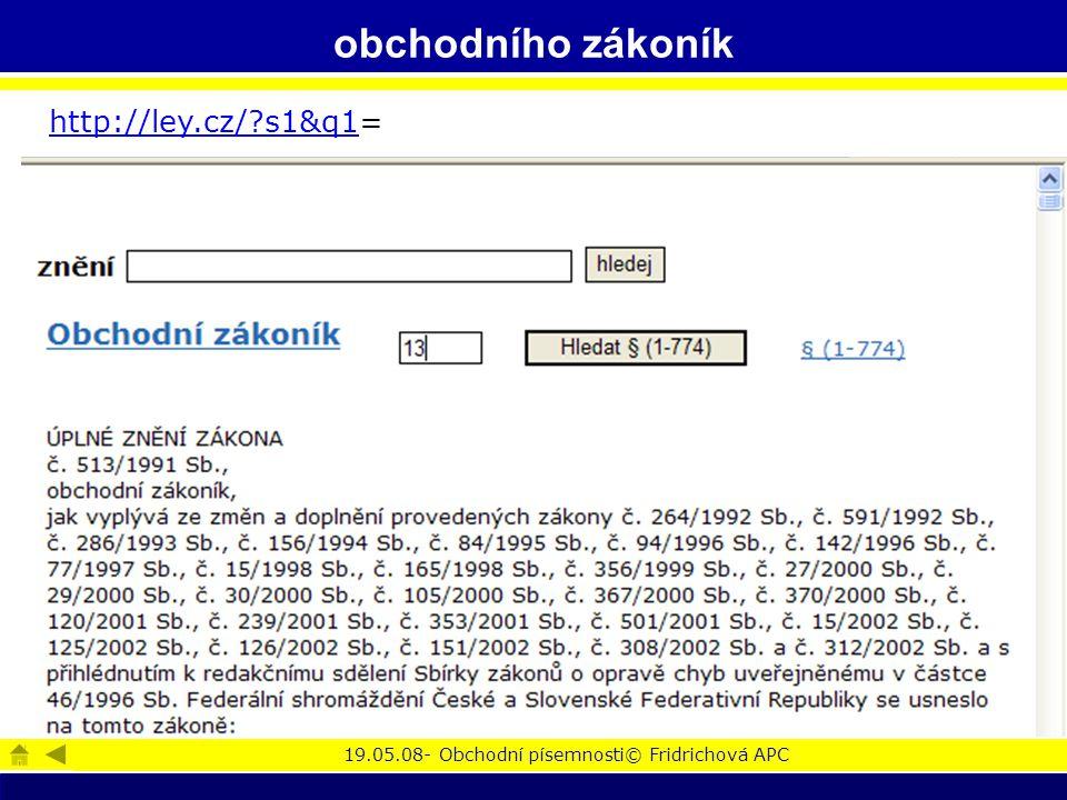 19.05.08- Obchodní písemnosti© Fridrichová APC obchodního zákoník http://ley.cz/ s1&q1http://ley.cz/ s1&q1=