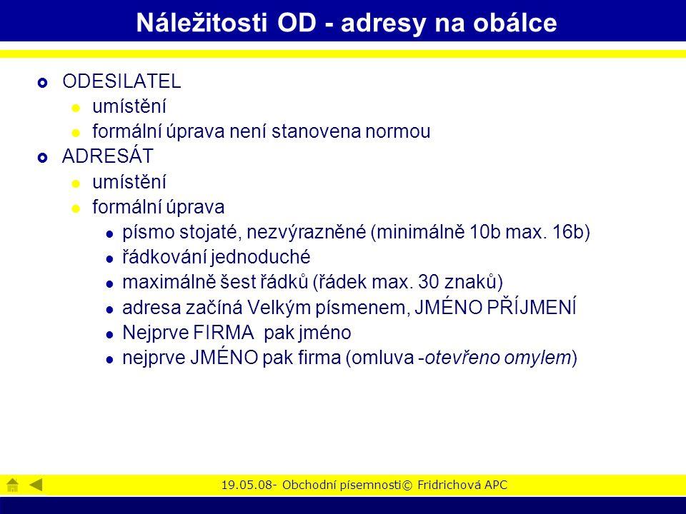 19.05.08- Obchodní písemnosti© Fridrichová APC Náležitosti OD - adresy na obálce  ODESILATEL umístění formální úprava není stanovena normou  ADRESÁT