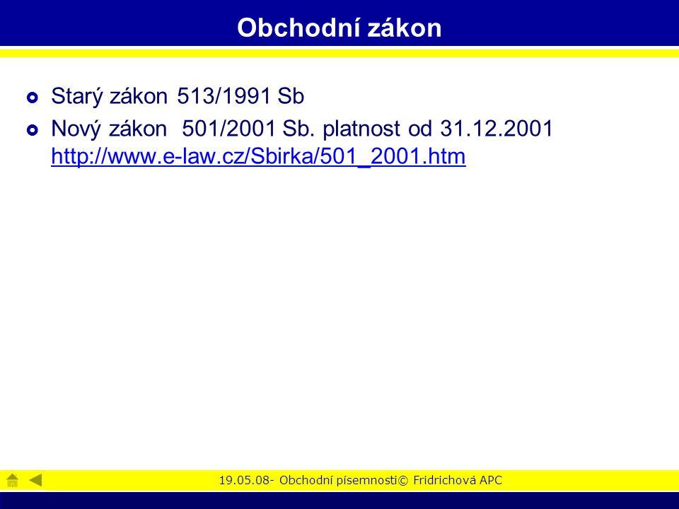 19.05.08- Obchodní písemnosti© Fridrichová APC obchodního zákoník http://ley.cz/?s1&q1http://ley.cz/?s1&q1=