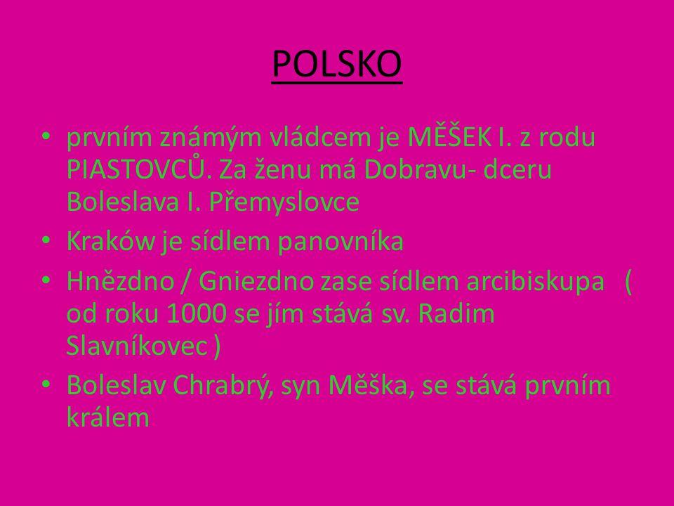 POLSKO prvním známým vládcem je MĚŠEK I. z rodu PIASTOVCŮ.