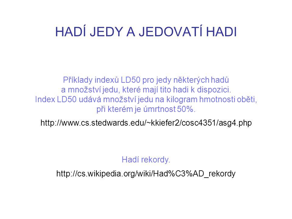 HADÍ JEDY A JEDOVATÍ HADI http://www.cs.stedwards.edu/~kkiefer2/cosc4351/asg4.php Příklady indexů LD50 pro jedy některých hadů a množství jedu, které