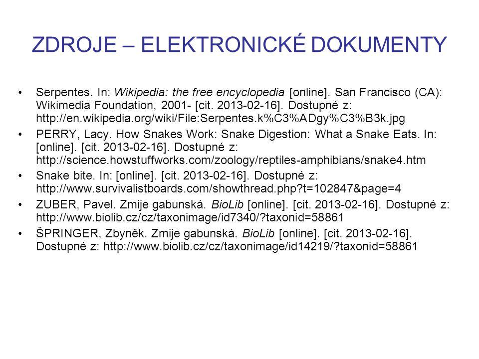 ZDROJE – ELEKTRONICKÉ DOKUMENTY Serpentes. In: Wikipedia: the free encyclopedia [online]. San Francisco (CA): Wikimedia Foundation, 2001- [cit. 2013-0