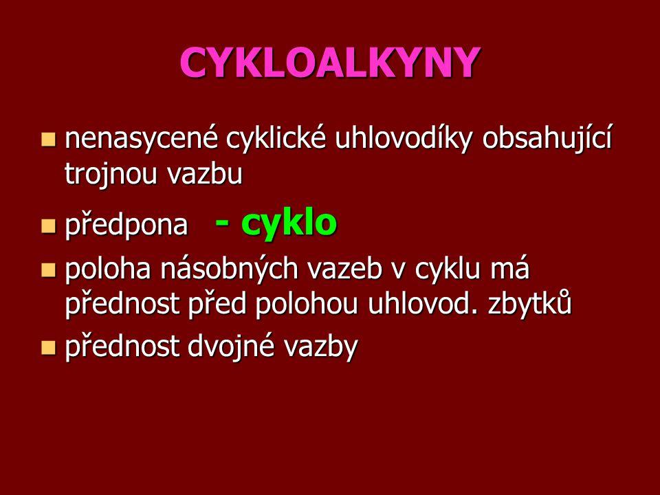 CYKLOALKYNY nenasycené cyklické uhlovodíky obsahující trojnou vazbu nenasycené cyklické uhlovodíky obsahující trojnou vazbu předpona - cyklo předpona