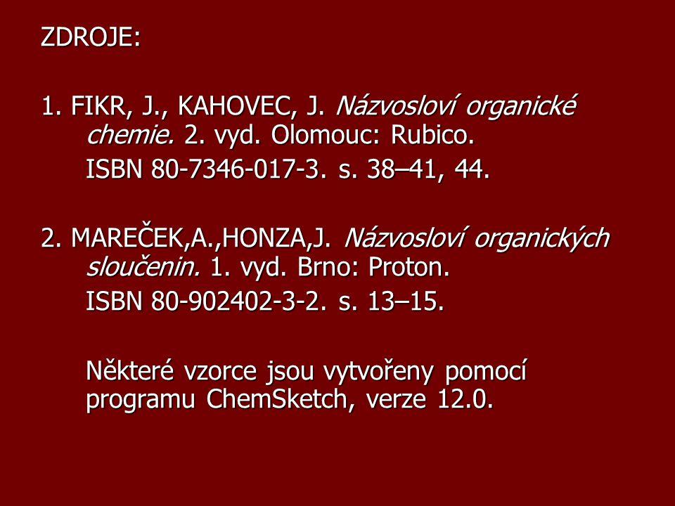 ZDROJE: 1. FIKR, J., KAHOVEC, J. Názvosloví organické chemie. 2. vyd. Olomouc: Rubico. ISBN 80-7346-017-3. s. 38–41, 44. 2. MAREČEK,A.,HONZA,J. Názvos