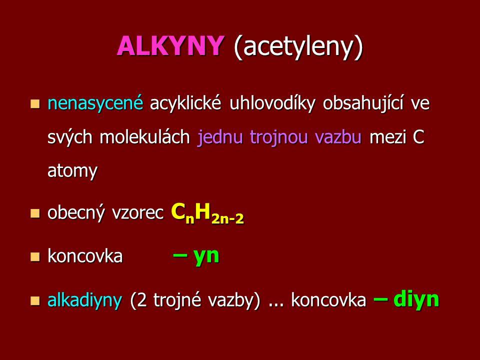 ALKYNY (acetyleny) nenasycené acyklické uhlovodíky obsahující ve svých molekulách jednu trojnou vazbu mezi C atomy nenasycené acyklické uhlovodíky obs