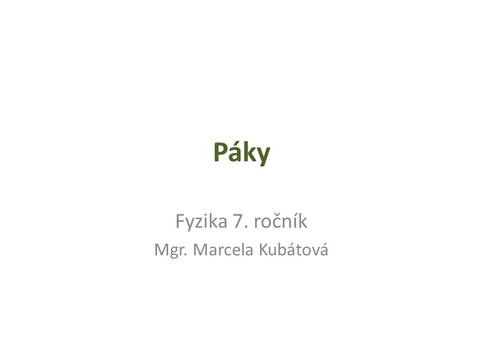 Páky Fyzika 7. ročník Mgr. Marcela Kubátová