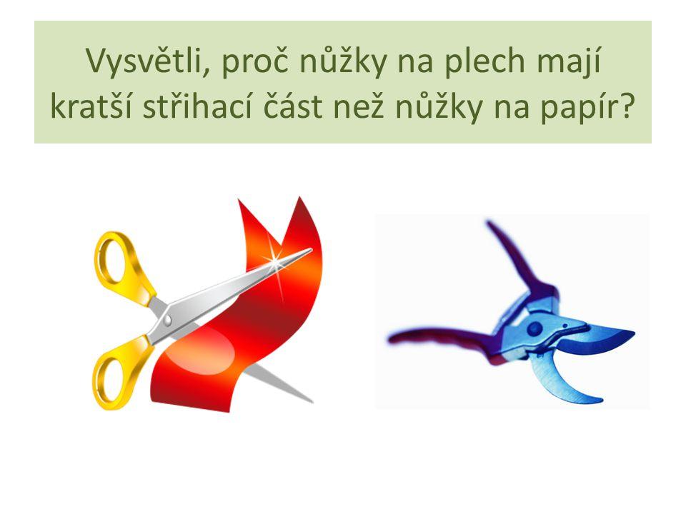 Vysvětli, proč nůžky na plech mají kratší střihací část než nůžky na papír?