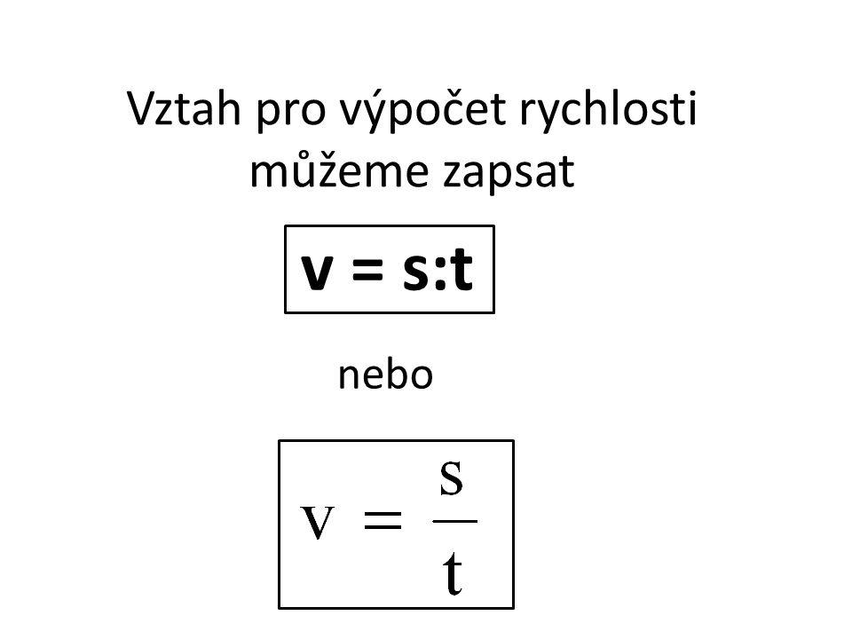 v = s:t Vztah pro výpočet rychlosti můžeme zapsat nebo