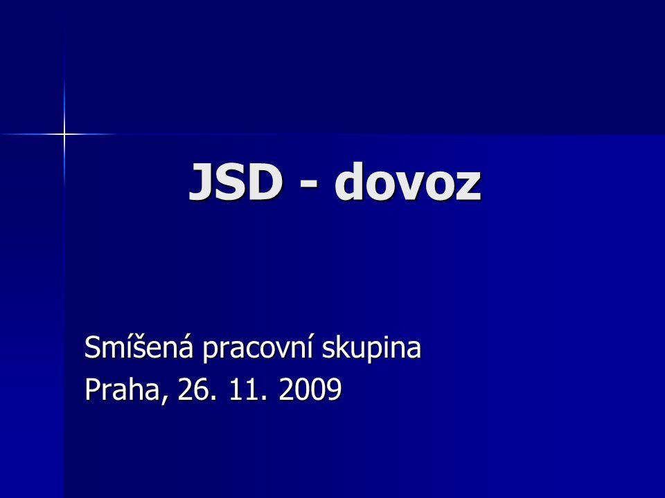 JSD - dovoz Smíšená pracovní skupina Praha, 26. 11. 2009