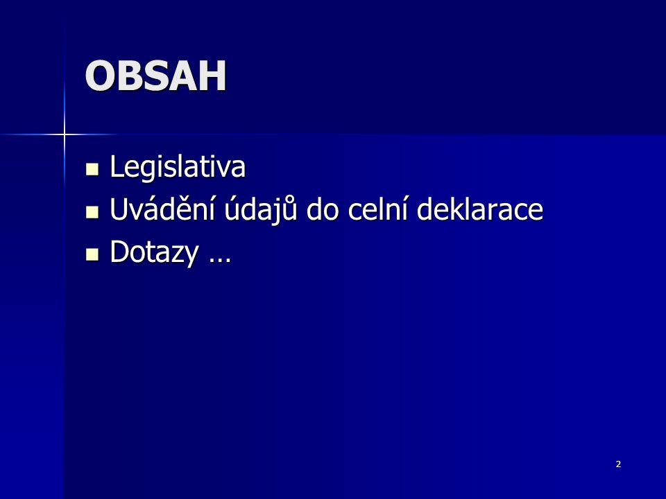 2 OBSAH Legislativa Legislativa Uvádění údajů do celní deklarace Uvádění údajů do celní deklarace Dotazy … Dotazy …