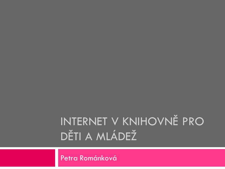 INTERNET V KNIHOVNĚ PRO DĚTI A MLÁDEŽ Petra Románková