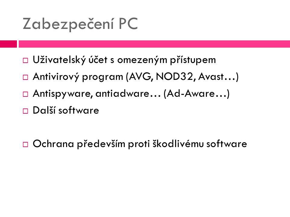 Zabezpečení PC  Uživatelský účet s omezeným přístupem  Antivirový program (AVG, NOD32, Avast…)  Antispyware, antiadware… (Ad-Aware…)  Další softwa