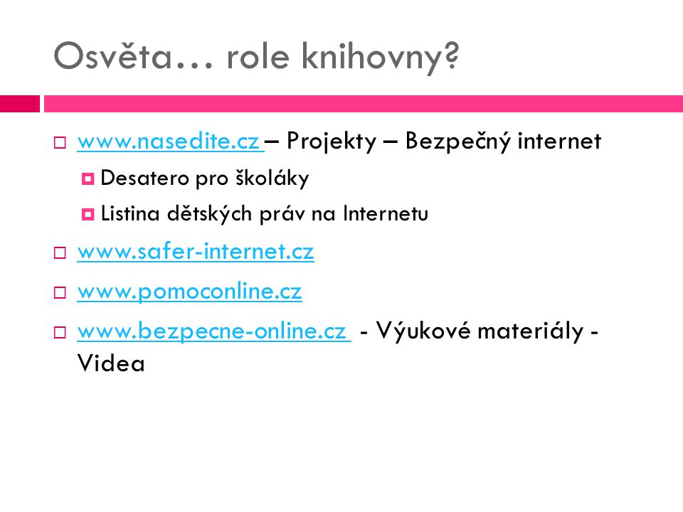 Osvěta… role knihovny?  www.nasedite.cz – Projekty – Bezpečný internet www.nasedite.cz  Desatero pro školáky  Listina dětských práv na Internetu 