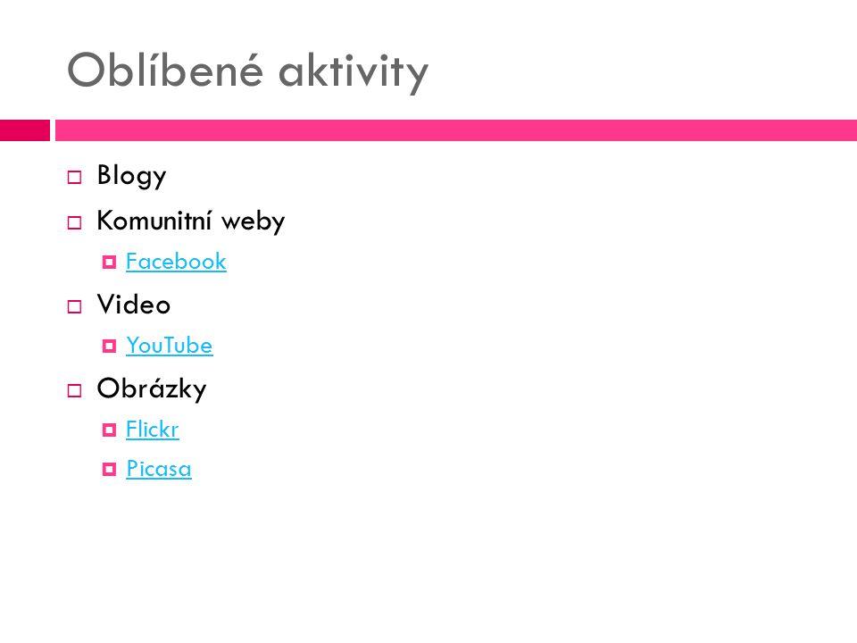 Oblíbené aktivity  Blogy  Komunitní weby  Facebook Facebook  Video  YouTube YouTube  Obrázky  Flickr Flickr  Picasa Picasa