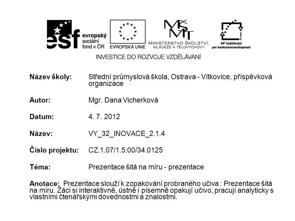 Název školy: Střední průmyslová škola, Ostrava - Vítkovice, příspěvková organizace Autor: Mgr. Dana Vicherková Datum: 4. 7. 2012 Název: VY_32_INOVACE_