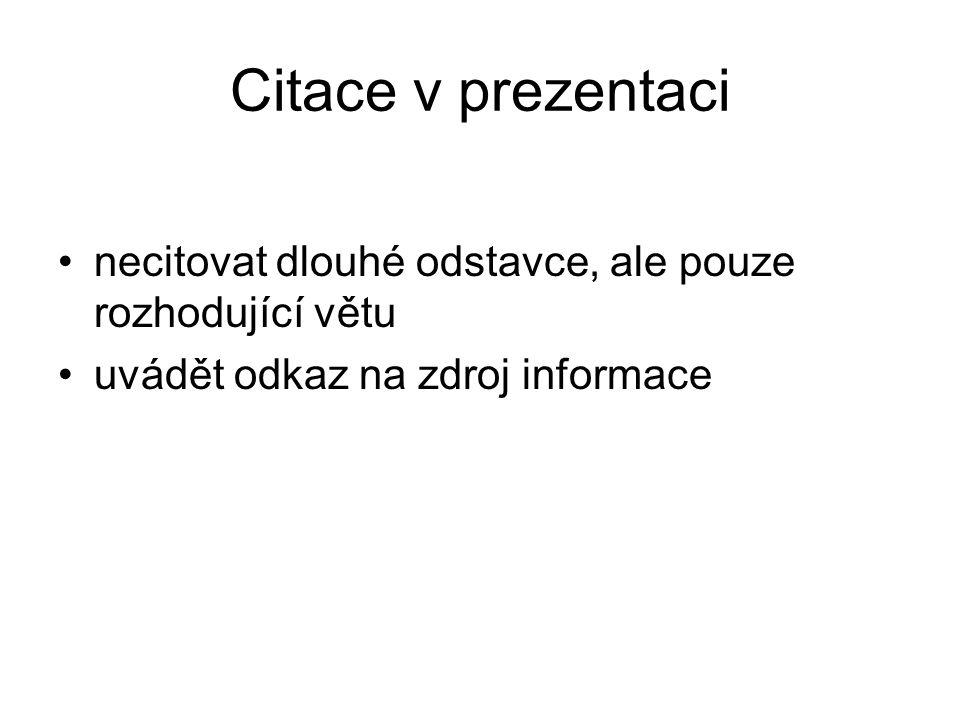 Citace v prezentaci necitovat dlouhé odstavce, ale pouze rozhodující větu uvádět odkaz na zdroj informace
