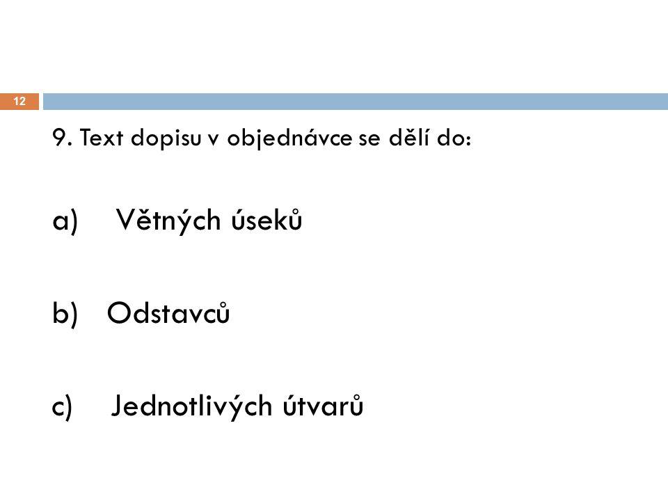 12 9. Text dopisu v objednávce se dělí do: a) Větných úseků b) Odstavců c) Jednotlivých útvarů
