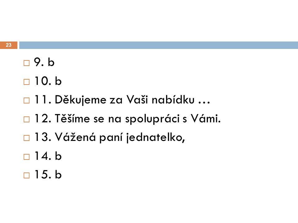 23  9. b  10. b  11. Děkujeme za Vaši nabídku …  12. Těšíme se na spolupráci s Vámi.  13. Vážená paní jednatelko,  14. b  15. b