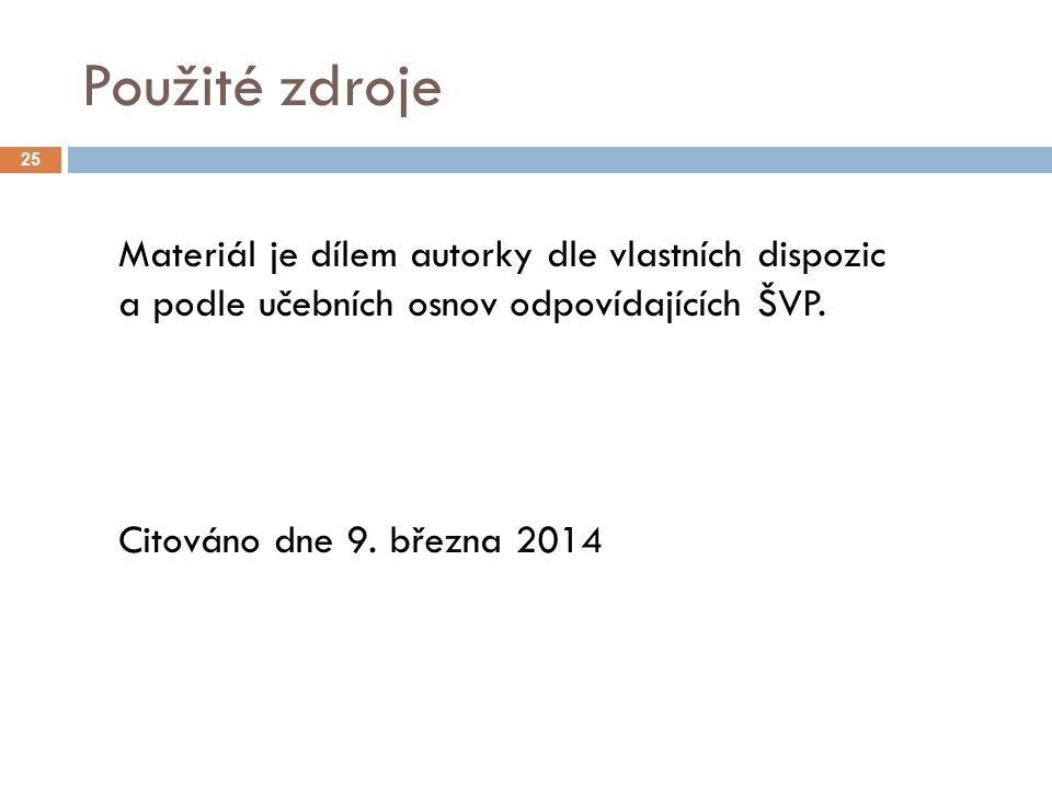 Použité zdroje 25 Materiál je dílem autorky dle vlastních dispozic a podle učebních osnov odpovídajících ŠVP. Citováno dne 9. března 2014