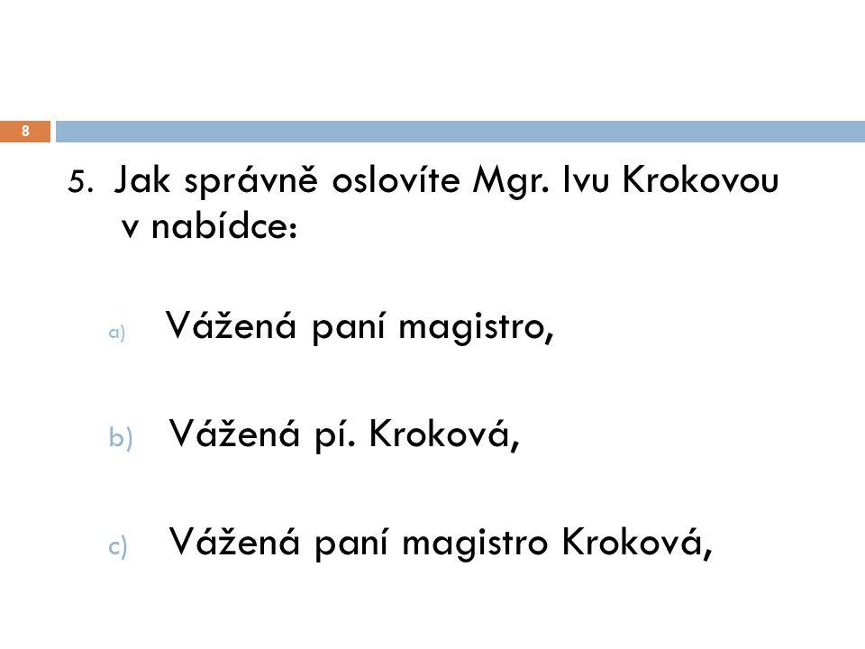 9 6.Jak je správně napsaná Věc v objednávce: a) Objednávka číslo 24/rok 2014 b) Obědnávka č.